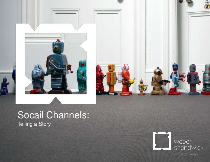 Socail Channels:              Telling a StoryElevating The Conversation                  Page 1©WEBER SHANDWICK 2012 All r...