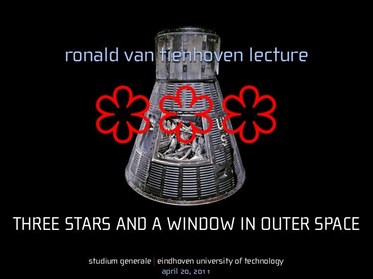 ronald van tienhoven lectureTHREE STARS AND A WINDOW IN OUTER SPACE        studium generale | eindhoven university of tech...