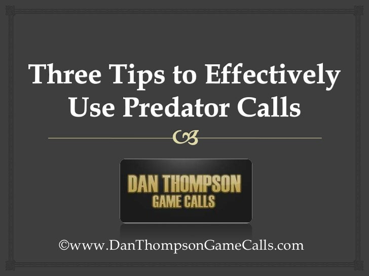 Three Tips to Effectively Use Predator Calls<br />©www.DanThompsonGameCalls.com<br />
