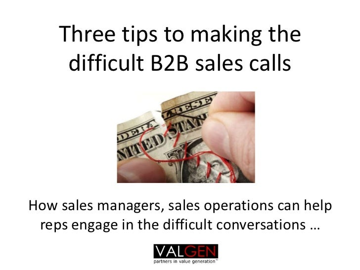 Three tips to making the difficult B2B sales callsHow sales managers, sales operations can help reps engage in the difficu...