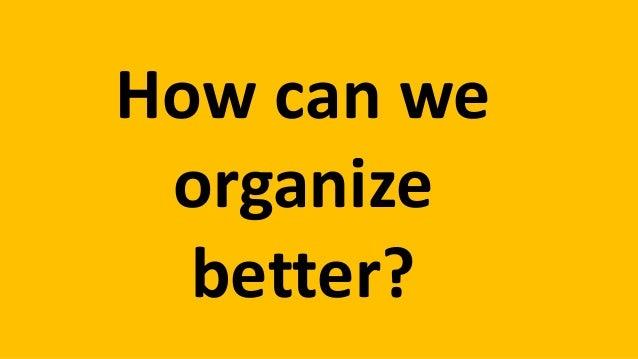 Organize better