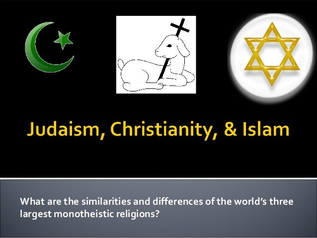 What are the similarities and differences of the world's three largest monotheistic religions?