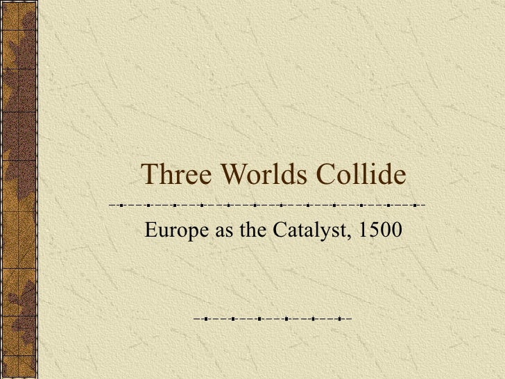 Three Worlds Collide Europe as the Catalyst, 1500