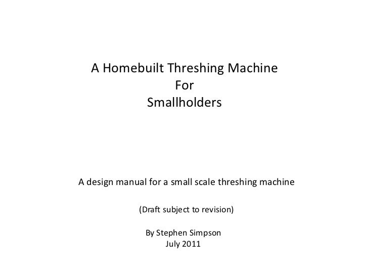 A Homebuilt Threshing Machine               For         SmallholdersA design manual for a small scale threshing machine   ...