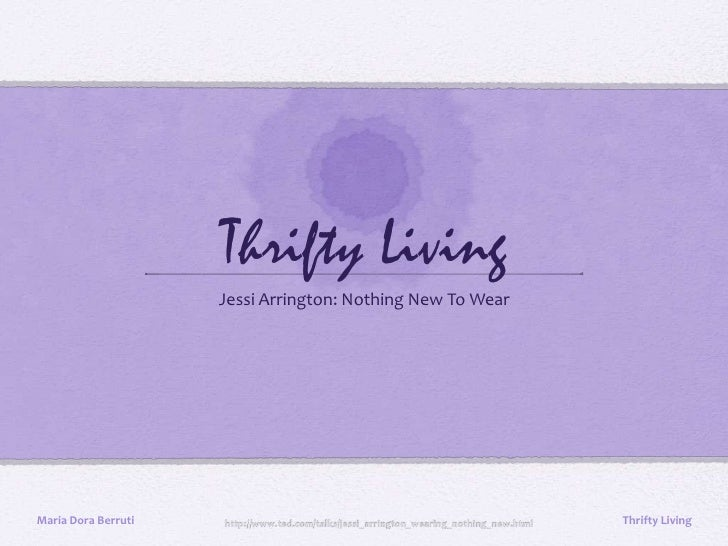Thrifty Living<br />Jessi Arrington: Nothing New To Wear<br />Maria Dora Berruti<br />Thrifty Living<br />http://www.ted.c...