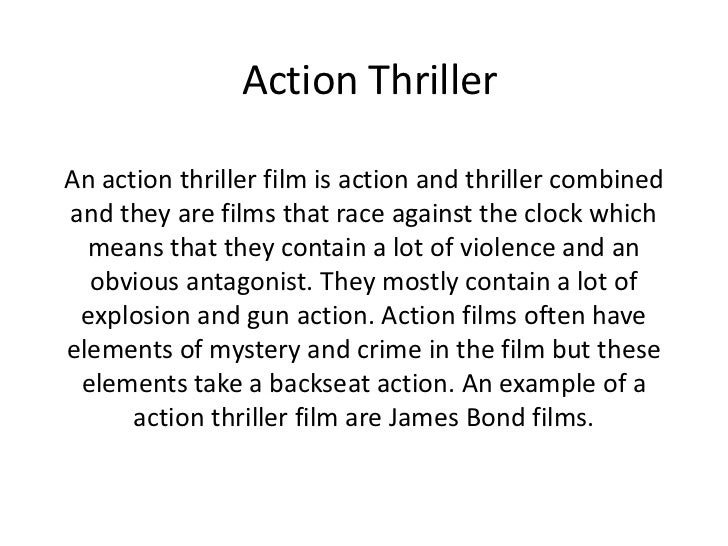 Action ThrillerAn action thriller film is action and thriller combinedand they are films that race against the clock which...