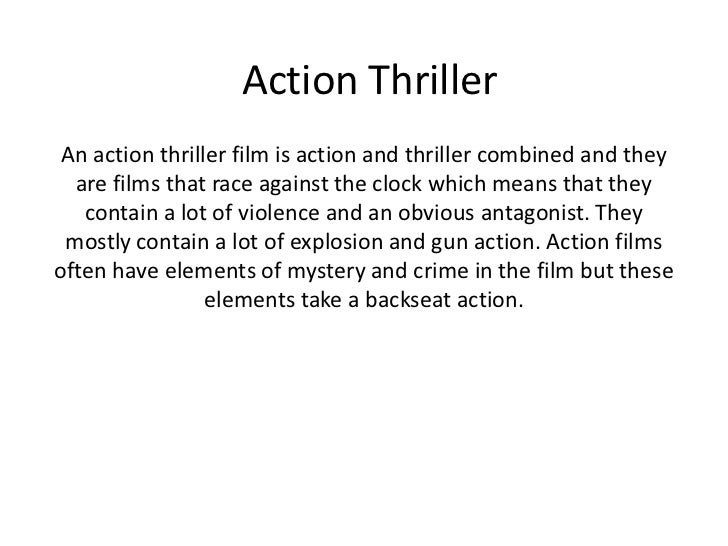 Action Thriller An action thriller film is action and thriller combined and they  are films that race against the clock wh...