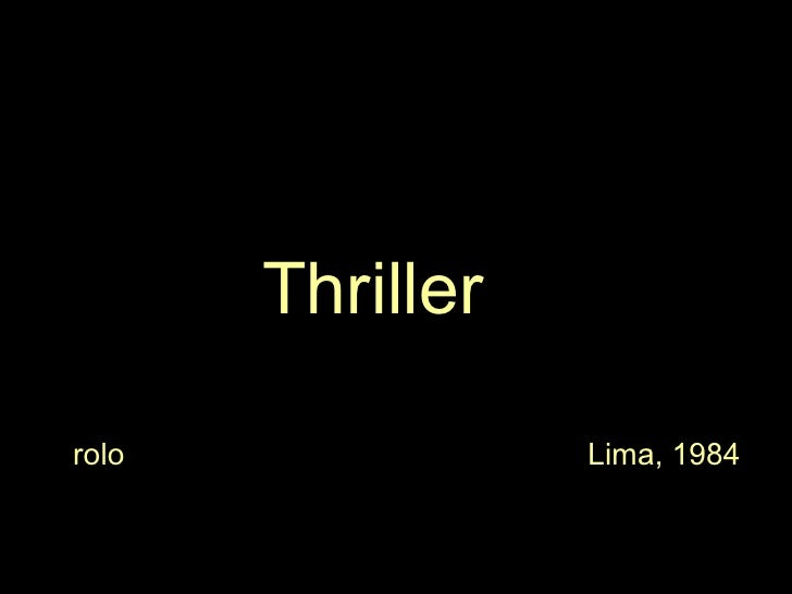 <ul><li>Thriller </li></ul><ul><li>rolo  Lima, 1984 </li></ul>