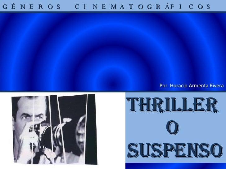 THRILLER  O  SUSPENSO GÉNEROS CINEMATOGRÁFICOS Por: Horacio Armenta Rivera