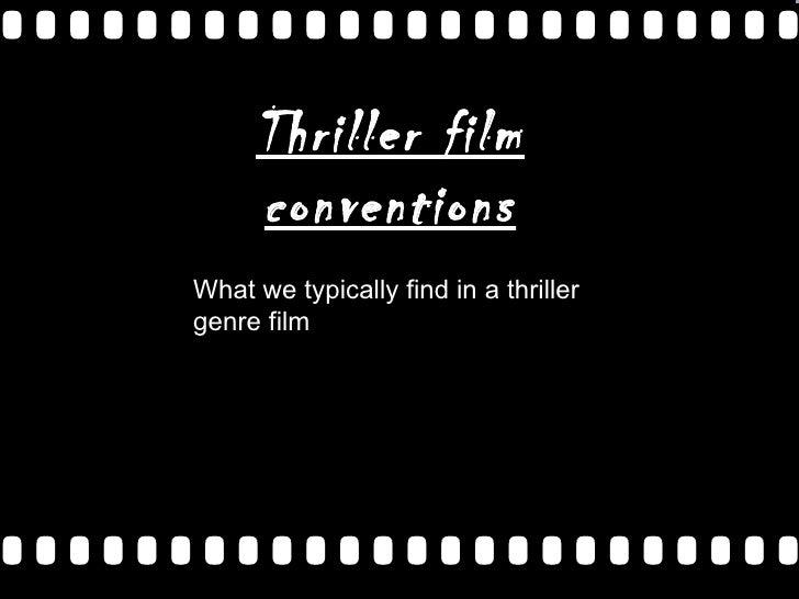 Thriller film conventions What we typically find in a thriller genre film
