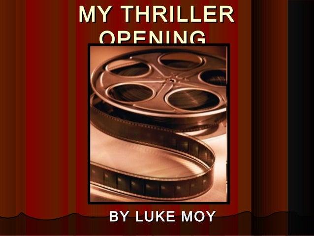 MY THRILLERMY THRILLER OPENINGOPENING BY LUKE MOYBY LUKE MOY
