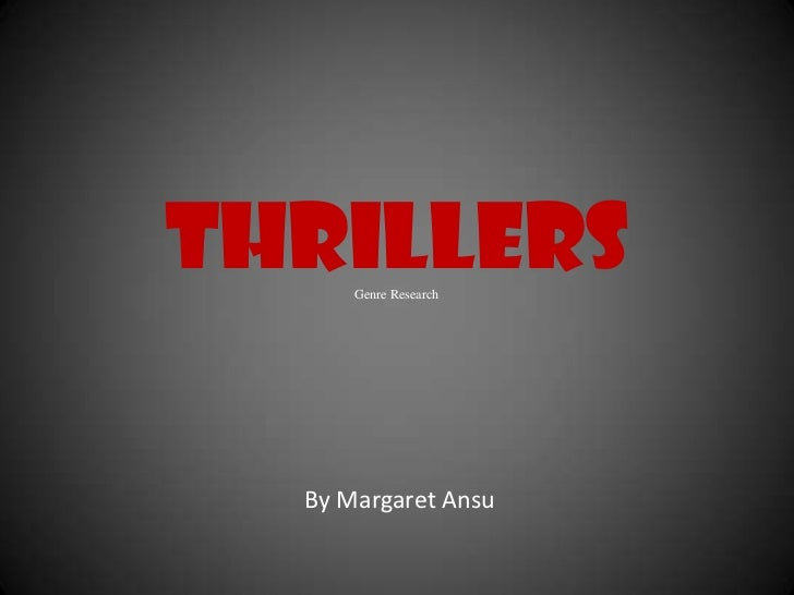 Thrillers      Genre Research  By Margaret Ansu