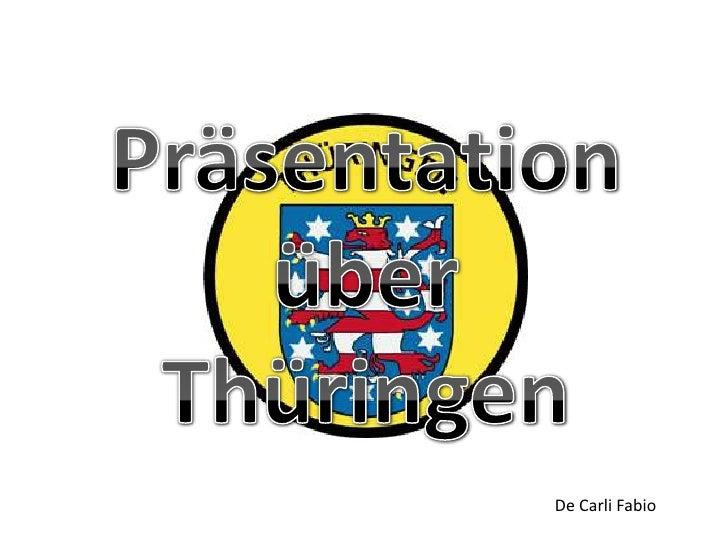 Präsentationüber Thüringen<br />De Carli Fabio<br />