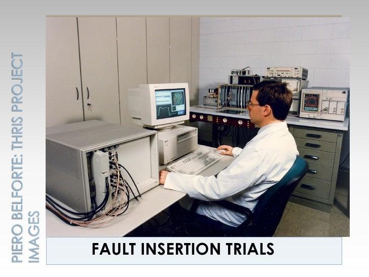 FAULT INSERTION TRIALS