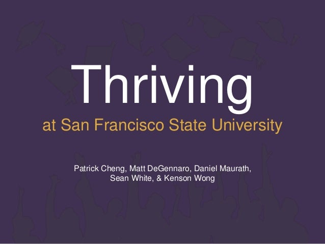 Thriving at San Francisco State University Patrick Cheng, Matt DeGennaro, Daniel Maurath, Sean White, & Kenson Wong