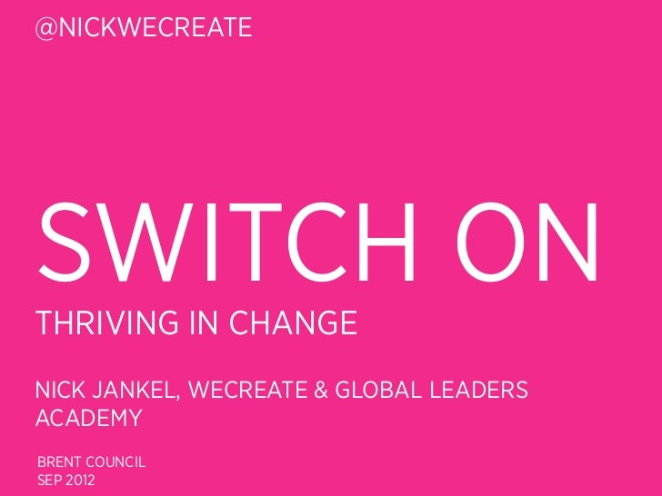 @NICKWECREATESWITCH ONTHRIVING IN CHANGENICK JANKEL, WECREATE & GLOBAL LEADERSACADEMYBRENT COUNCILSEP 2012