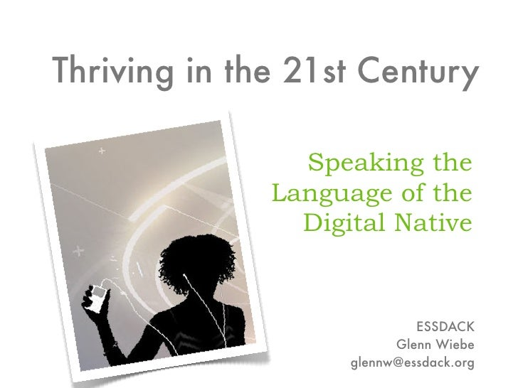 Thriving in the 21st Century                  Speaking the               Language of the                 Digital Native   ...