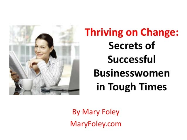 Thriving on change   secrets of successful businesswomen in tough times - mary foley - for slideshare