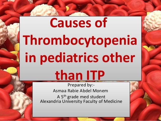 Causes ofThrombocytopeniain pediatrics otherthan ITPPrepared by:-Asmaa Rabie Abdel MonemA 5th grade med studentAlexandria ...