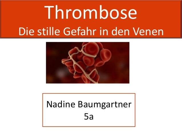 ThromboseDie stille Gefahr in den Venen     Nadine Baumgartner             5a