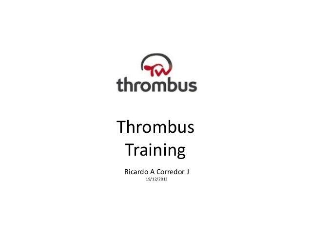 Thrombus Training Ricardo A Corredor J 19/12/2013