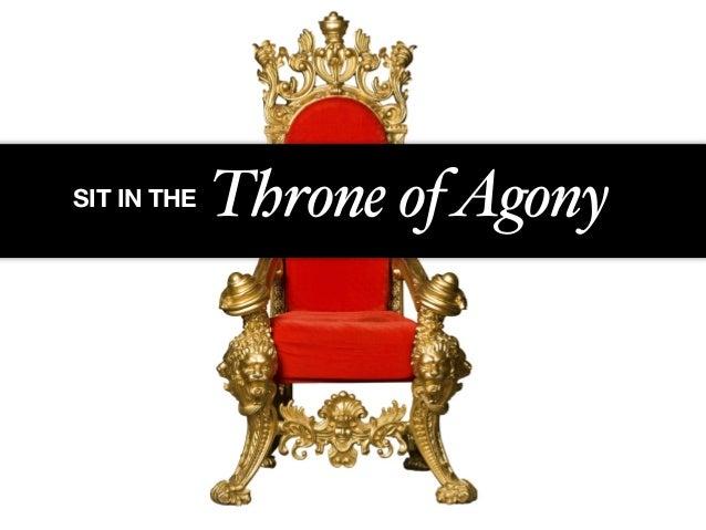 SIT IN THE Throne ofAgony