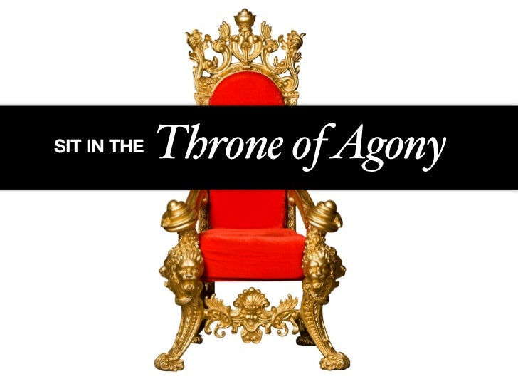 Sit on the Throne of Agony