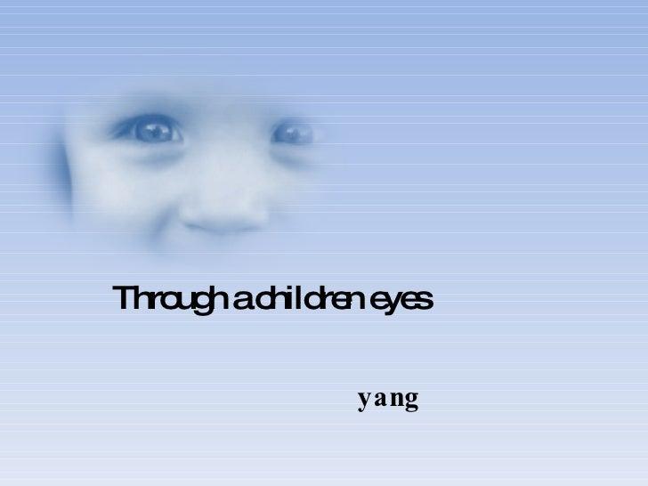 Through a children eyes yang