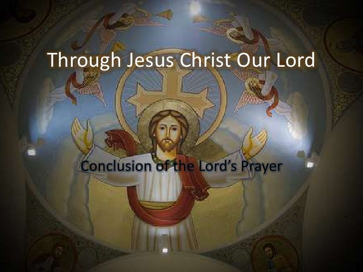Through Jesus Christ Our Lord   Conclusion of the Lord's Prayer