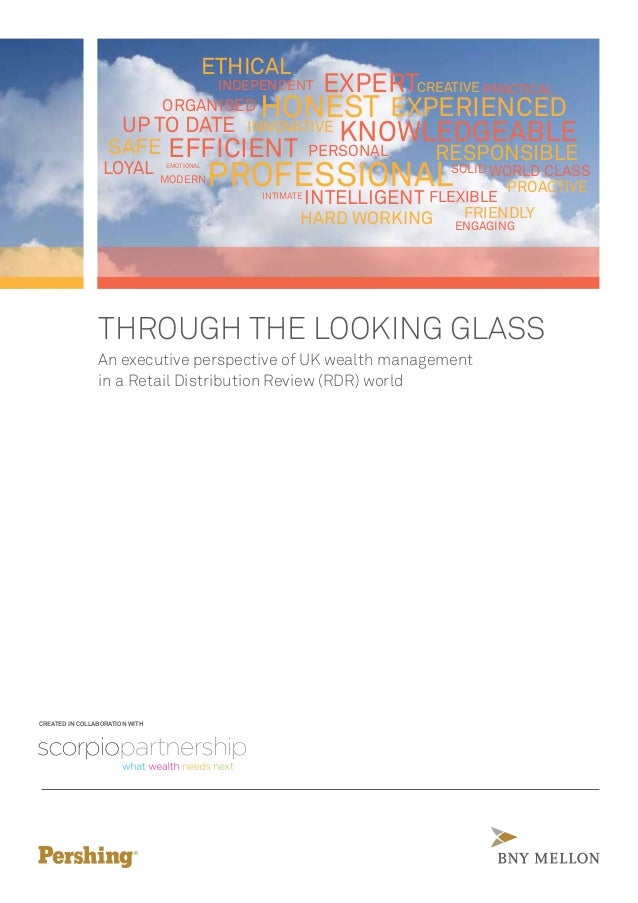 THROUGH THE LOOKING GLASSAn executive perspective of UK wealth managementin a Retail Distribution Review (RDR) worldCREATE...
