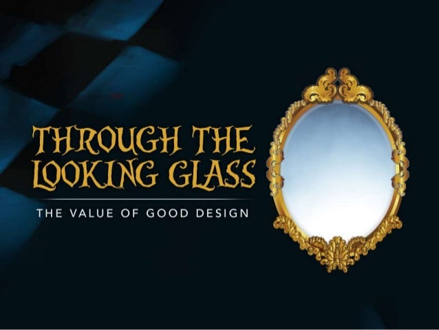 Through The Looking Glass The Value Of Good Design