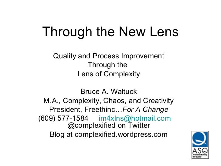 Through the New Lens Quality and Process Improvement Through the  Lens of Complexity Bruce A. Waltuck M.A., Complexity, Ch...