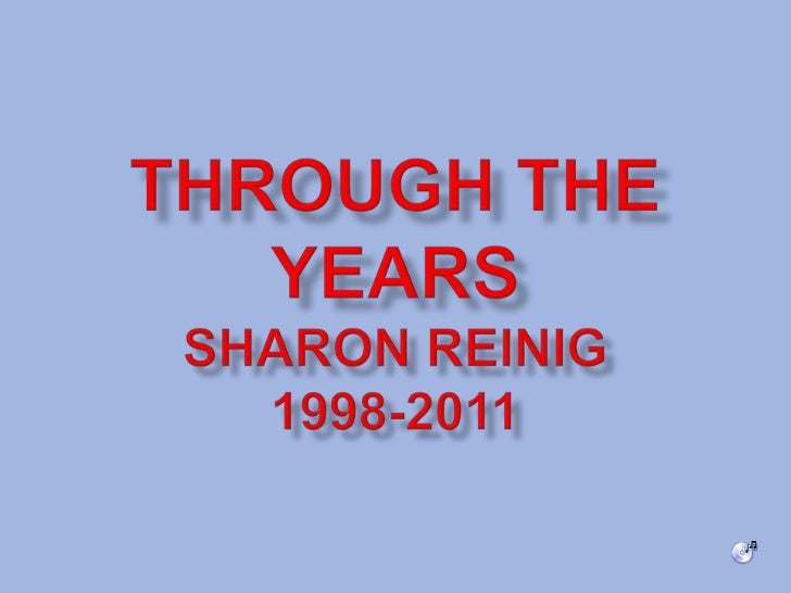 Through the YearsSharon Reinig1998-2011<br />