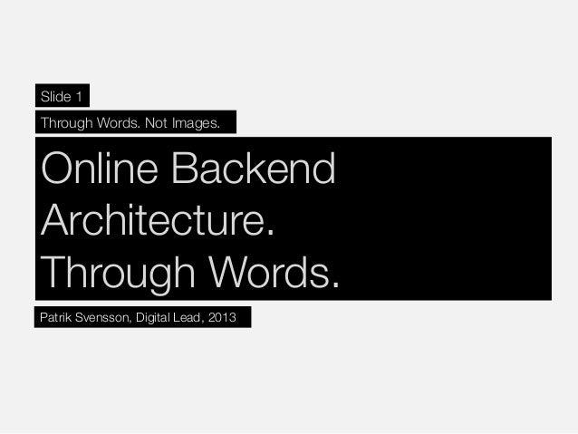 Online BackendArchitecture. Through Words. Slide 1Through Words. Not Images. Patrik Svensson, Digital Lead, 2013