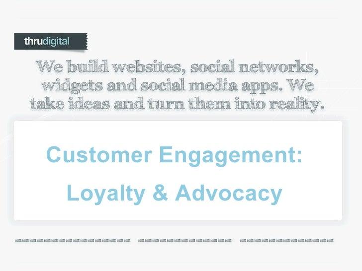 thruDIGITAL – Building Social Media Customer Engagement: Loyalty & Advocacy