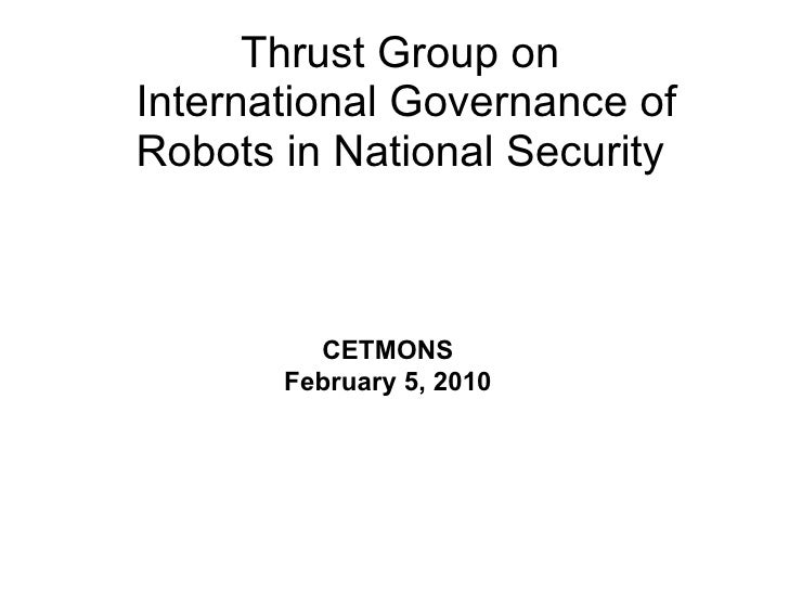 Thrust Group on  International Governance of Robots in National Security CETMONS February 5, 2010