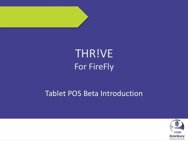 9/4/2013 1 THR!VE For FireFly Tablet POS Beta Introduction