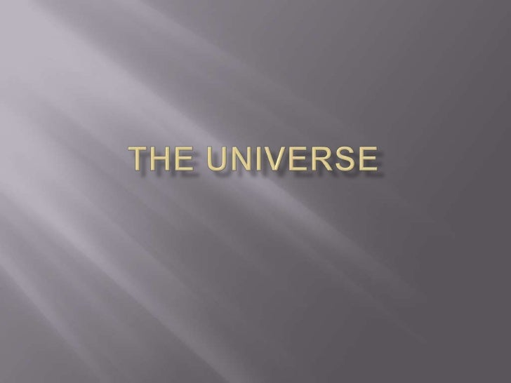  The universe consists of planets,stars etc. Mercury, venus, earth, mars, jupiter, saturn,  uranus, neptune, and pluto a...