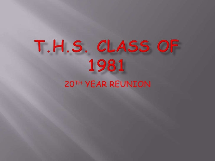 T.H.S. CLASS OF 1981<br />20TH YEAR REUNION <br />