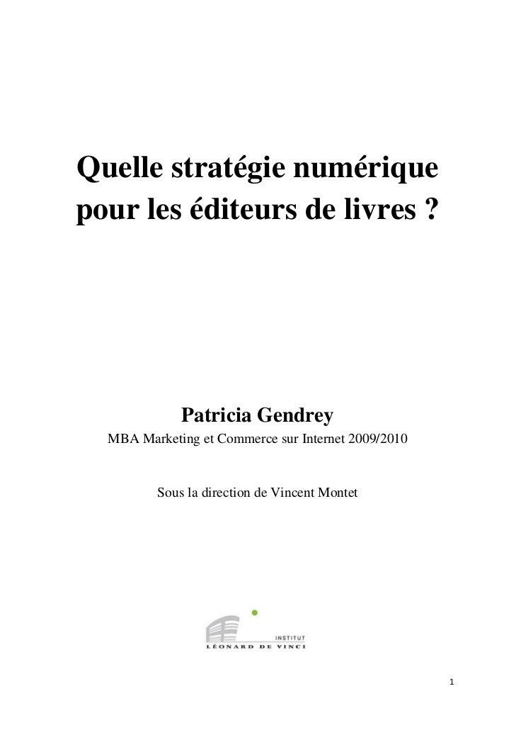 Quelle stratégie numérique    pour les éditeurs de livres ?                 Patricia Gendrey      MBA Marketing et ...