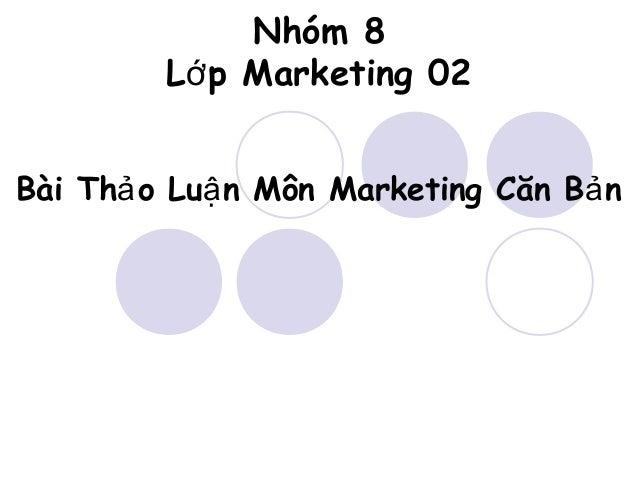 Nhóm 8 Lớ p Marketing 02 Bài Thả o Luậ n Môn Marketing Căn Bả n