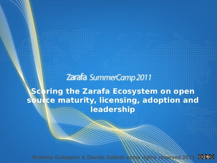 Scoring the Zarafa Ecosystem on opensource maturity, licensing, adoption and               leadership Roberto Galoppini & ...