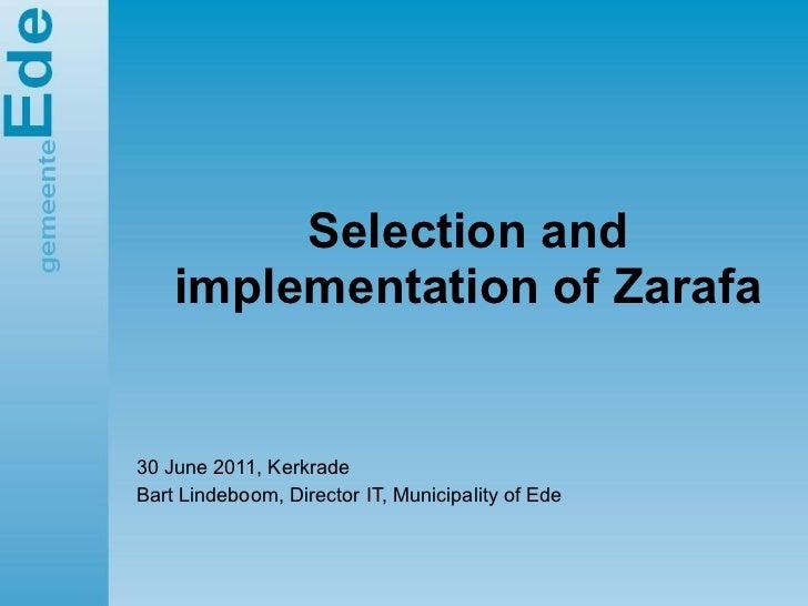 Selection and implementation of Zarafa 30 June 2011, Kerkrade Bart Lindeboom, Director IT, Municipality of Ede