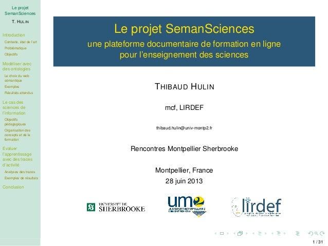 Le projet SemanSciences T. HULIN Introduction Contexte, état de l'art Problématique Objectifs Modéliser avec des ontologie...
