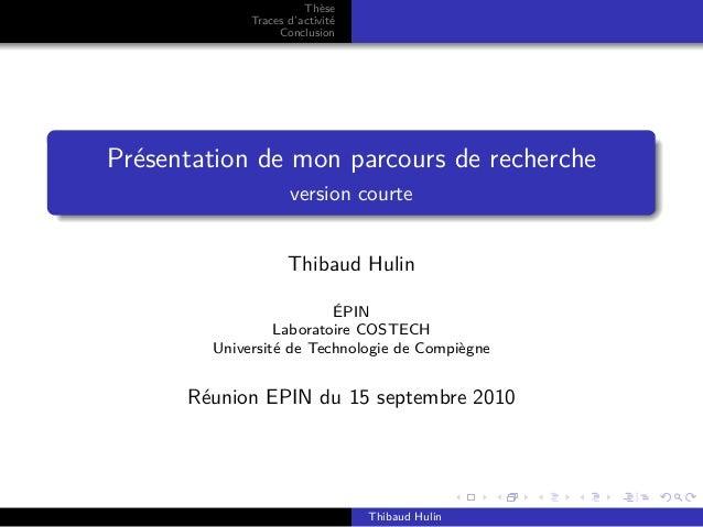 Thèse  Traces d'activité  Conclusion  Présentation de mon parcours de recherche  version courte  Thibaud Hulin  ÉPIN  Labo...