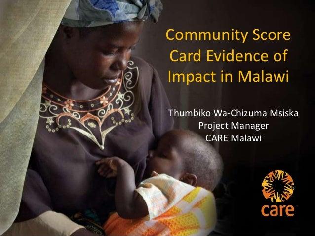 Community Score Card Evidence of Impact in Malawi Thumbiko Wa-Chizuma Msiska Project Manager CARE Malawi