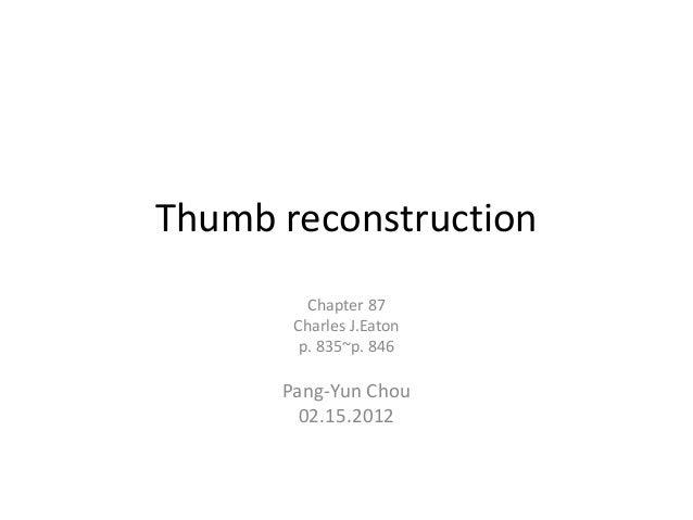 Thumb reconstructionChapter 87Charles J.Eatonp. 835~p. 846Pang-Yun Chou02.15.2012