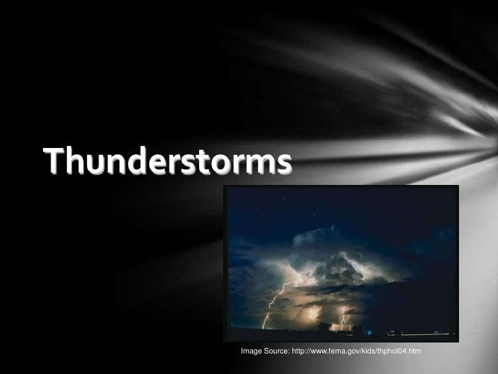 Thunderstorms          Image Source: http://www.fema.gov/kids/thphot04.htm