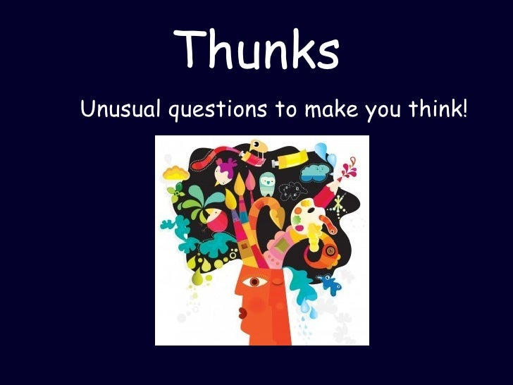 Thunks Unusual questions to make you think!