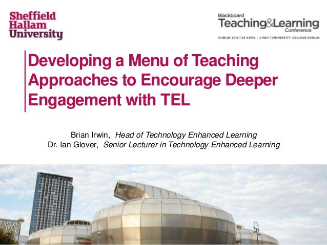 Developing a Menu of Teaching Approaches to Encourage Deeper Engagement with TEL Brian Irwin, Head of Technology Enhanced ...